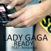 Rihanna Feat. Lady GaGa - Ready