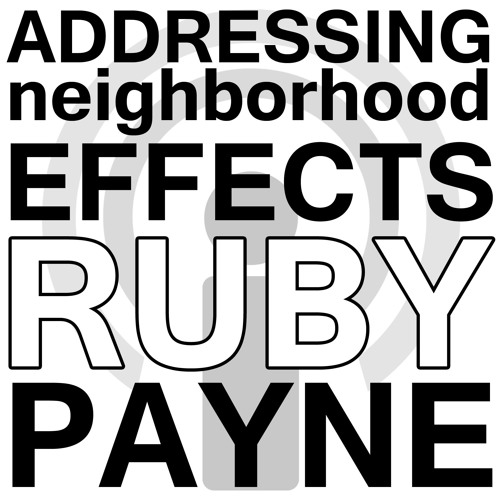 Addressing Neighborhood Effects - Ruby Payne Webinar Podcast