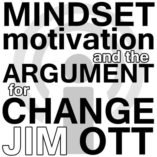 Mindset, Motivation, and the Argument for Change - Jim Ott Webinar Podcast