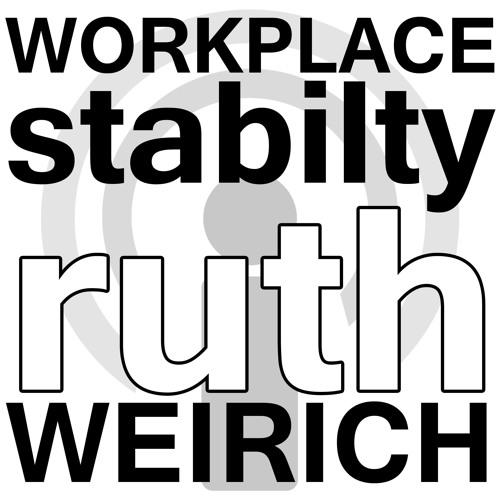 Workplace Stability - Ruth Weirich Webinar Podcast