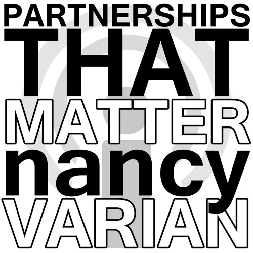 Partnerships That Matter - Nancy Varian Webinar Podcast