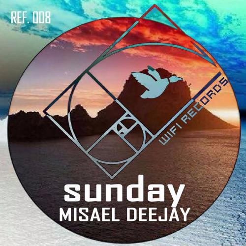 Misael Deejay - Sunday (Original Mix) - Wifi Records