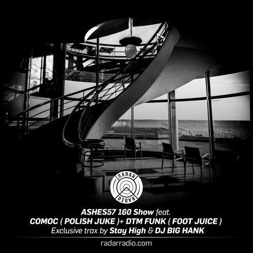 ASHES57 160 Show feat.  COMOC ( POLISH JUKE )+ DTM FUNK ( FOOT JUICE )
