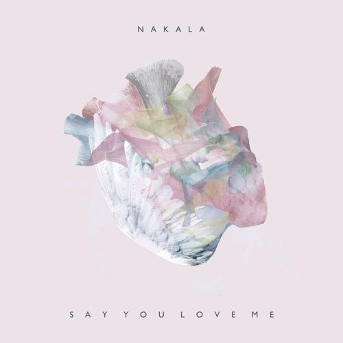 Nakala ~ Say You Love Me