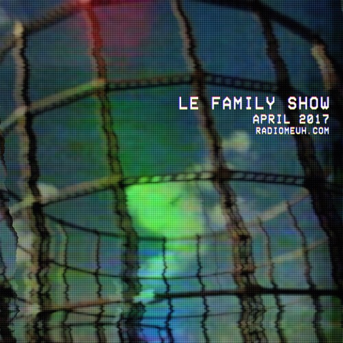 Le Family Show - April 2017