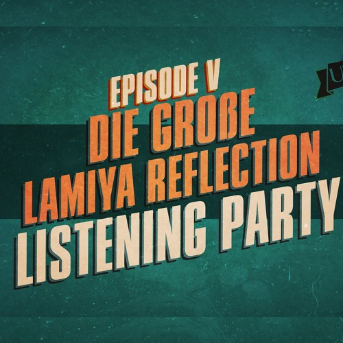 """""""Die große Lamiya - Reflection Listening Party"""" - UKWlativ Episode V (Staffel 1)"""