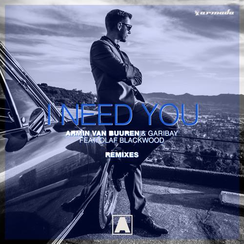 Armin van Buuren & Garibay - I Need You (feat. Olaf Blackwood) [Remixes] [OUT NOW]