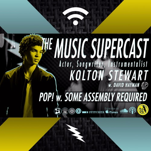 006 • POP! + Some Assembly Required with KOLTON STEWART