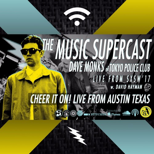 012 • Cheer it On @SXSW with Dave Monks of Tokyo Police Club