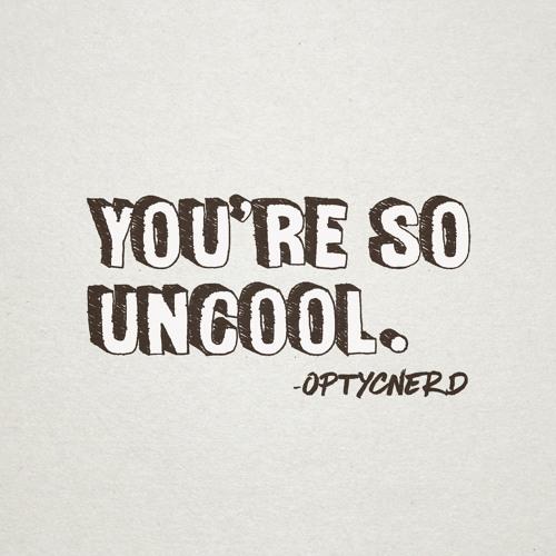 Uncool - OptycNerd