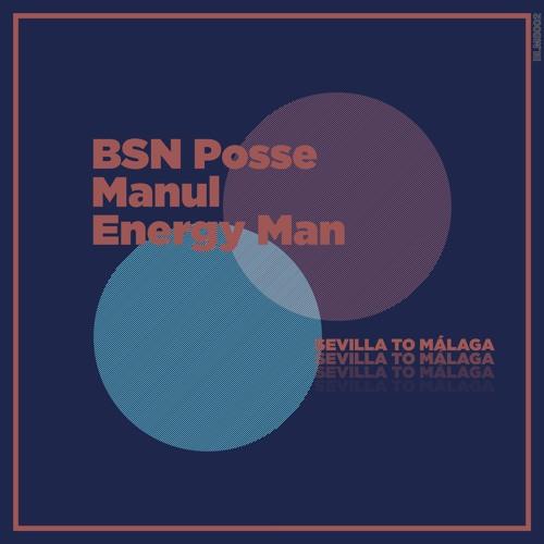BSN Posse x Manul x Energy Man - Sevilla To Málaga
