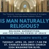 "Fr. White, OP: ""Is Man Naturally Religious? Religion, Superstition, and the Healing Power of Grace"""