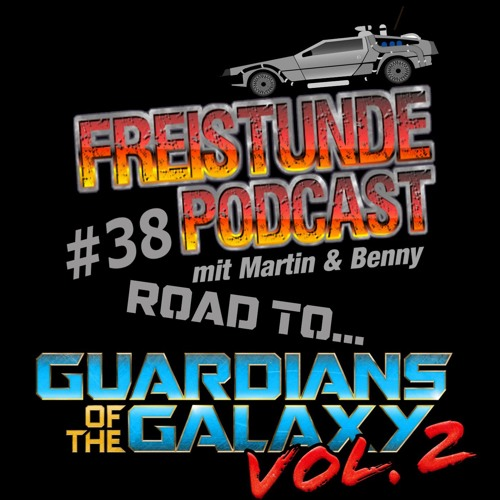 Freistunde #38 - Road to Guardians of the Galaxy Vol. 2