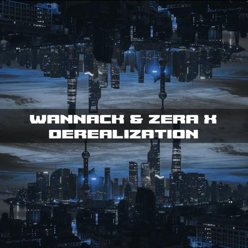 Wannack & Zera X -Derealization