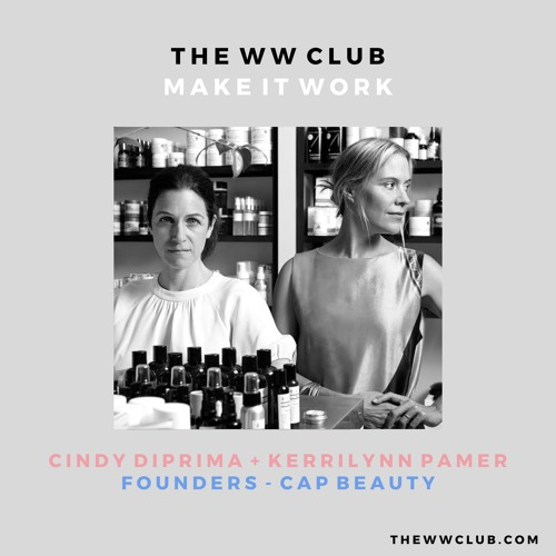 Kerrilynn Pamer + Cindy DiPrima [Founders, CAP Beauty]
