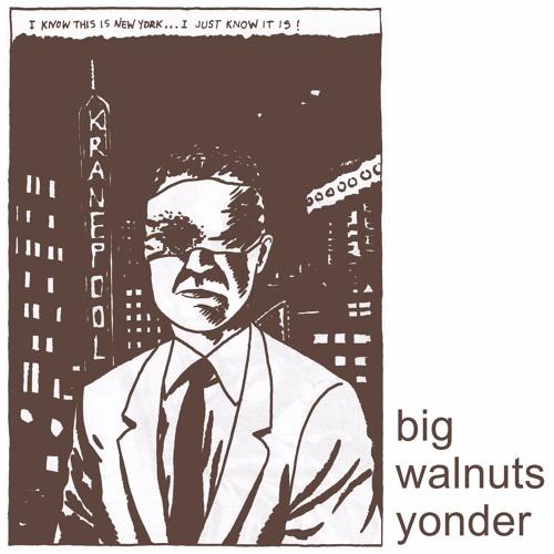 """Big Walnuts Yonder """"Big Walnuts Yonder"""""""