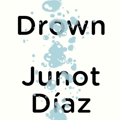 drown by junot diaz by prh audio free listening on soundcloud