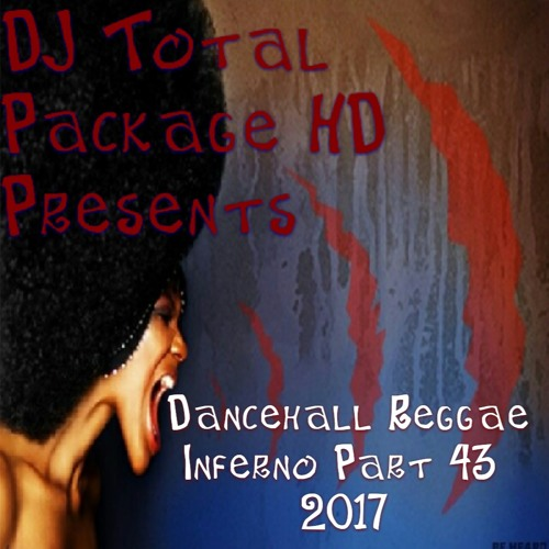 Dancehall Reggae Inferno 43 The Best Of 2017 by DJ Total Package HD