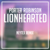 Porter Robinson - Lionhearted ft. Urban Cone (Neytex Remix)
