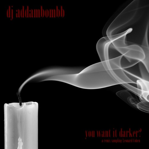 dj addambombb - you want it darker? (leonard cohen)