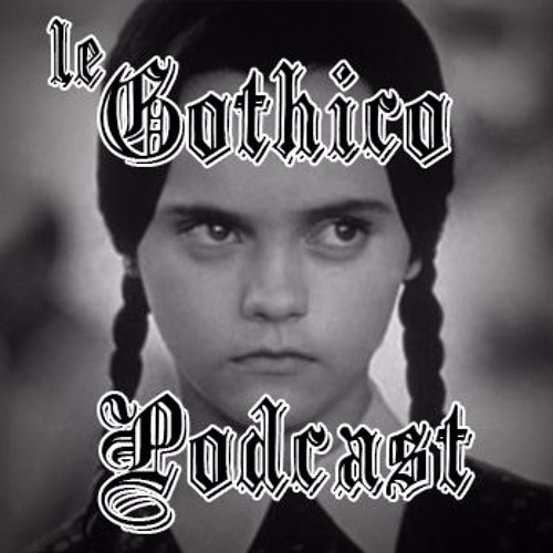 ABCD #9, le Gothico Podcast