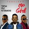Toofan - Ma Girl ft. Patoranking.mp3