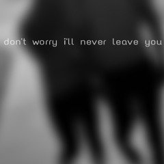 don't worry I'll never leave you pt.1 (prod. RDY beats)