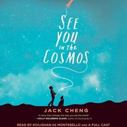 SEE YOU IN THE COSMOS by Jack Cheng, read by a Full Cast