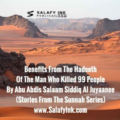 Benefits From The Hadeeth Of The Man Who Killed 99 People By Abu Abdis Salaam Siddiq Al Juyaanee