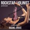 Rockstar Violinist Episode 3: Rachel Grace