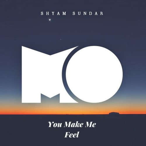 Shyam Sundar - You Make Me Feel (OFFICIAL RELEASE)