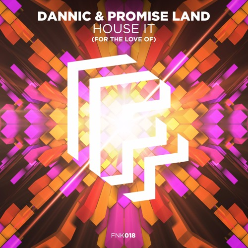 Dannic & Promise Land - House It (For The Love Of)