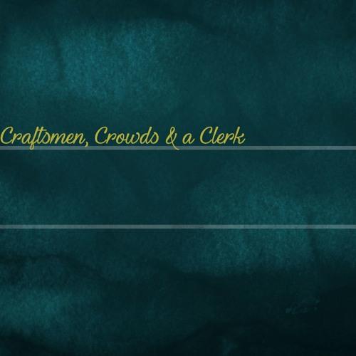 Craftsmen, Crowds & a Clerk