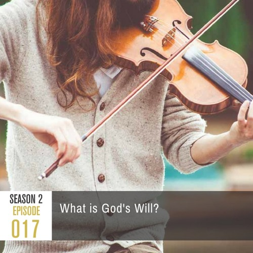 Season 2, Episode 017: What is God's Will?