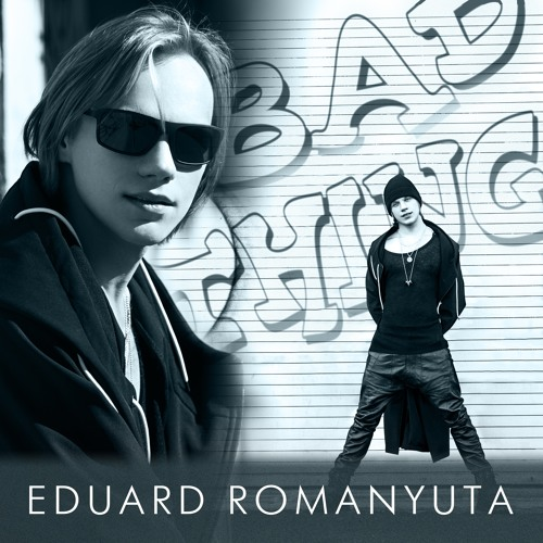 Eduard Romanyuta - Bad Thing