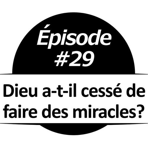 029 - Dieu fait-il encore des miracles?
