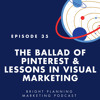 35: The Ballad of Pinterest and Lessons in Visual Marketing