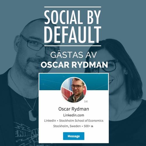 69. Under huden på sociala mediet för professionella. Intervju med Oscar Rydman på LinkedIn