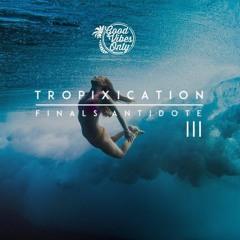 Tropixaton   Finals Antidote vol. 3