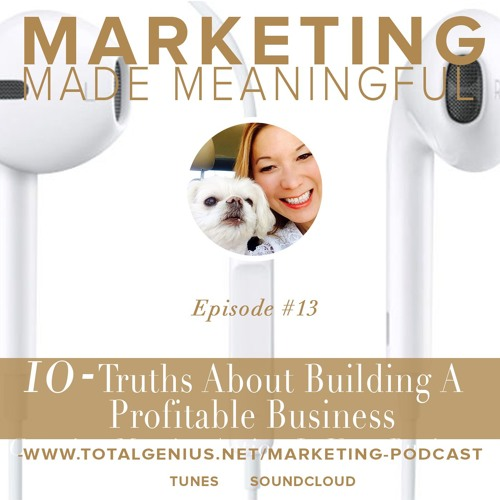 Episode #13: 10 Truths About Building A Profitable Business