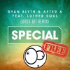 Ryan Blyth X After 6 feat. Luther Soul - Special (Brox-Bit Remix) [>>>☛BUY☛☛DOWNLOAD FREE