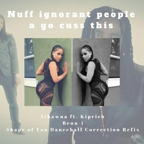 Ishawna Ft. Kiprich - Equal Rights - Benn-i Shape Of You Dancehall RMX [FREE DOWNLOAD]