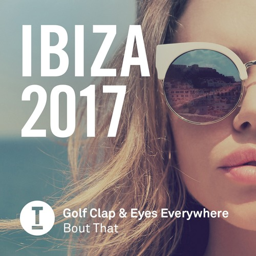 Golf Clap and Eyes Everywhere - Bout That - Toolroom Records - 5/12/17