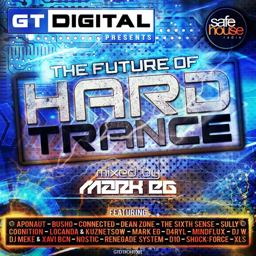GT Digital Presents - The Future Of Hard Trance (Mixed by Mark EG)