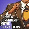 Ep. 006: Funniest Superhero Movie Characters