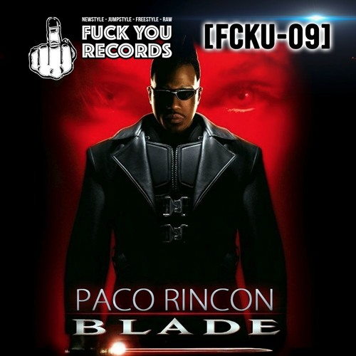"[FCKU - 09] PACO RINCON - BLADE (used samples of ""Confussion"" & ""The Sound Of.."" DR Rude RMX)"