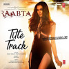 Raabta (Title Track) Arijit Singh, Nikhita Gandhi
