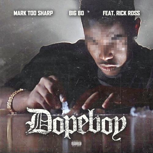 Dope Boy Mark Too Sharp, Big Bo Feat. Rick Ross [prod. by Richie Moe]