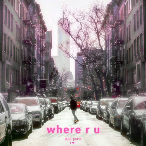 Kill Paris - Where R U