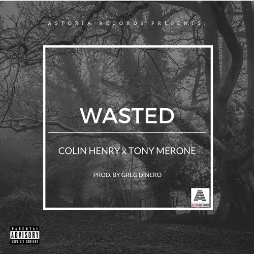 Wasted ft. Tony Merone (Prod. Greg Dinero)